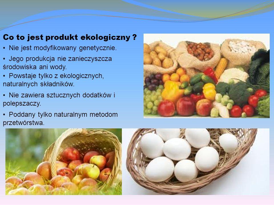 Co to jest produkt ekologiczny .Nie jest modyfikowany genetycznie.