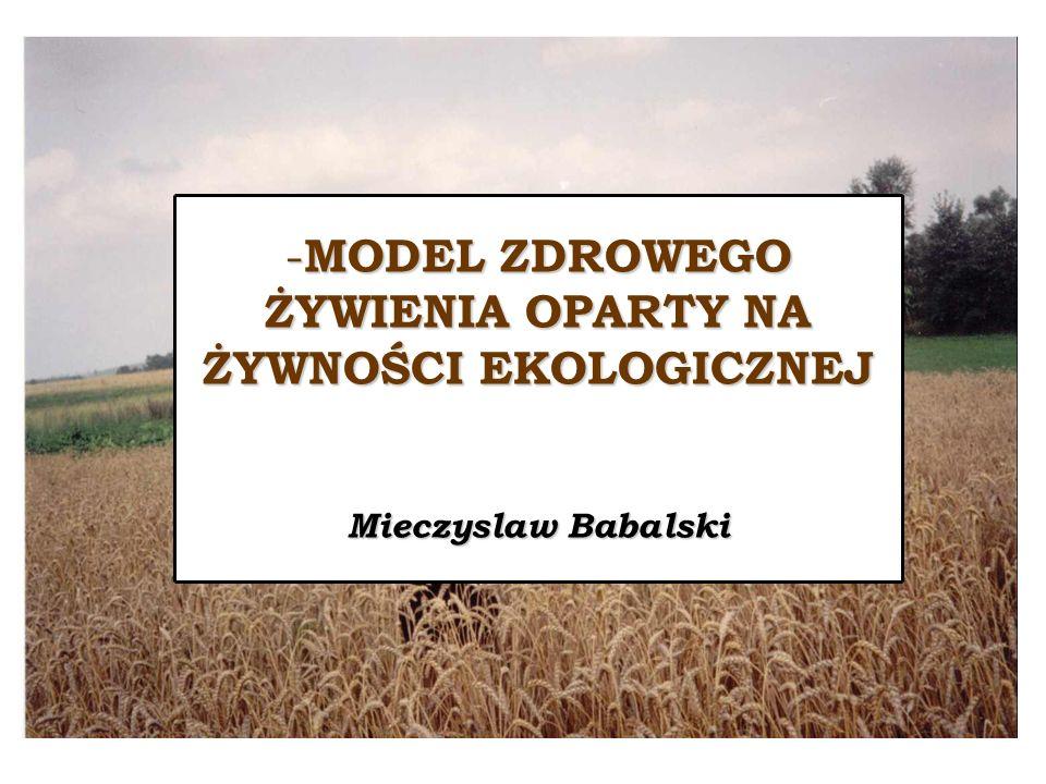 ROLNICTWO EKOLOGICZNE – jak zacząć Katarzyna Czubachowska - MODEL ZDROWEGO ŻYWIENIA OPARTY NA ŻYWNOŚCI EKOLOGICZNEJ Mieczyslaw Babalski