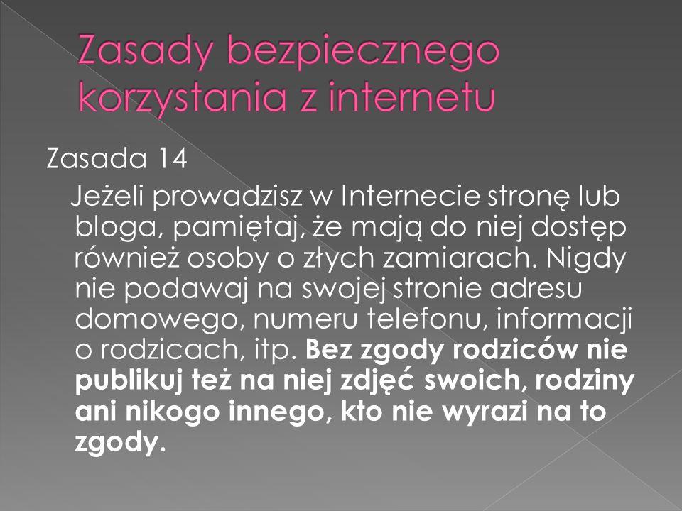 Zasada 14 Jeżeli prowadzisz w Internecie stronę lub bloga, pamiętaj, że mają do niej dostęp również osoby o złych zamiarach.