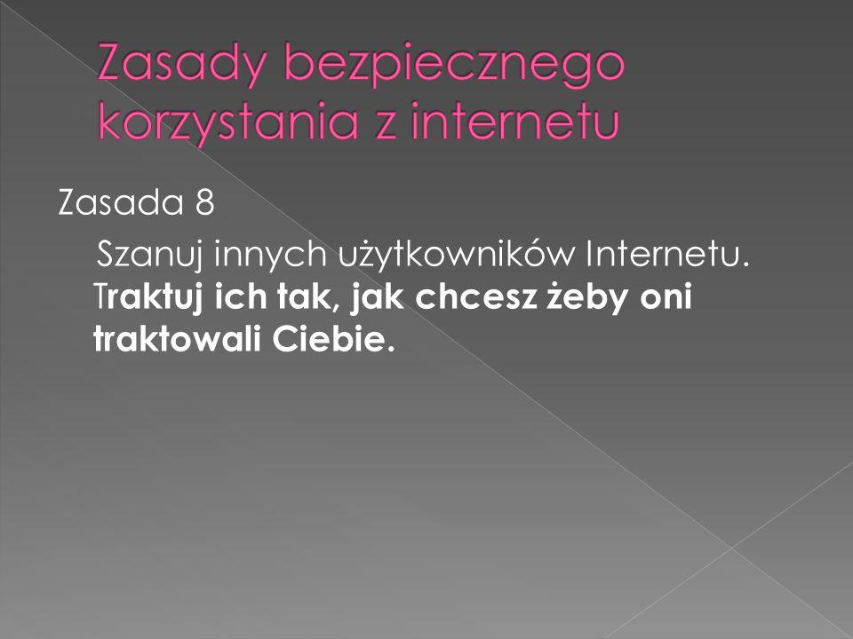Zasada 8 Szanuj innych użytkowników Internetu.