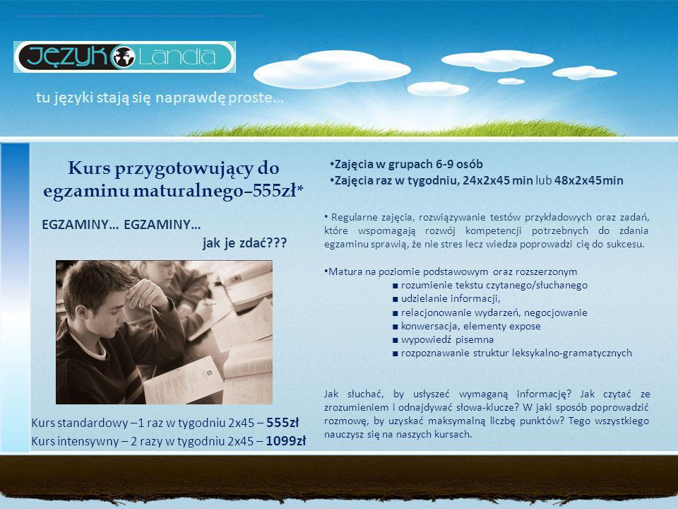 tu języki stają się naprawdę proste… Kurs przygotowujący do egzaminu maturalnego–555zł * EGZAMINY… jak je zdać??.