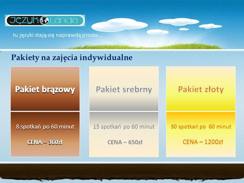 tu języki stają się naprawdę proste… Pakiety na zajęcia indywidualne 8 spotkań po 60 minut CENA – 360zł 15 spotkań po 60 minut CENA – 650zł 30 spotkań po 60 minut CENA – 1200zł