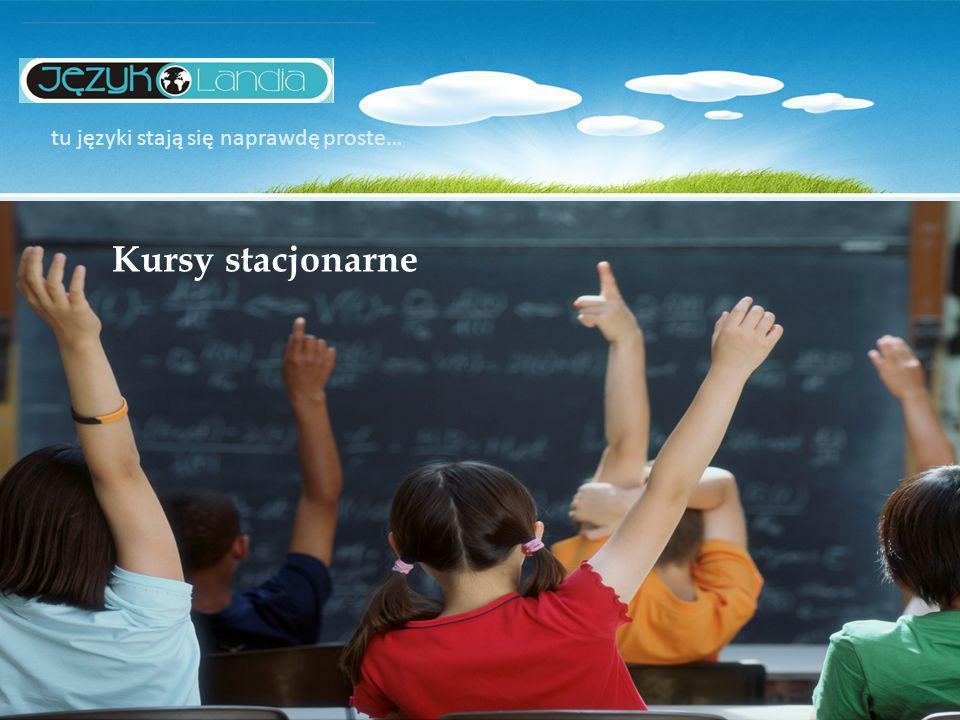 tu języki stają się naprawdę proste… Kursy stacjonarne Z radością przedstawiamy Państwu naszą ofertę, mając nadzieję, że spełni ona Państwa oczekiwania: Kursy zasadnicze Kursy one to one - indywidualne Kursy dla dzieci (7-9lat) oraz (10-12) Kursy dla młodzieży (13-16 lat) Kursy dla dorosłych (od 16 wzwyż) Kursy egzaminacyjne – Przygotowujące do egzaminu gimnazjalnego Przygotowujące do egzaminu maturalnego Kursy przygotowujące do certyfikatów Kursy specjalistyczne Rozmowy telefoniczne Korespondencja biznesowa Język w biznesie Język w turystyce Język w gastronomii Pomoc doraźna/korepetycje/nadrobienie materiału