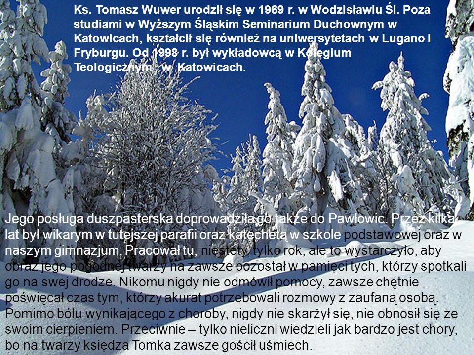 Ks. Tomasz Wuwer urodził się w 1969 r. w Wodzisławiu Śl. Poza studiami w Wyższym Śląskim Seminarium Duchownym w Katowicach, kształcił się również na u