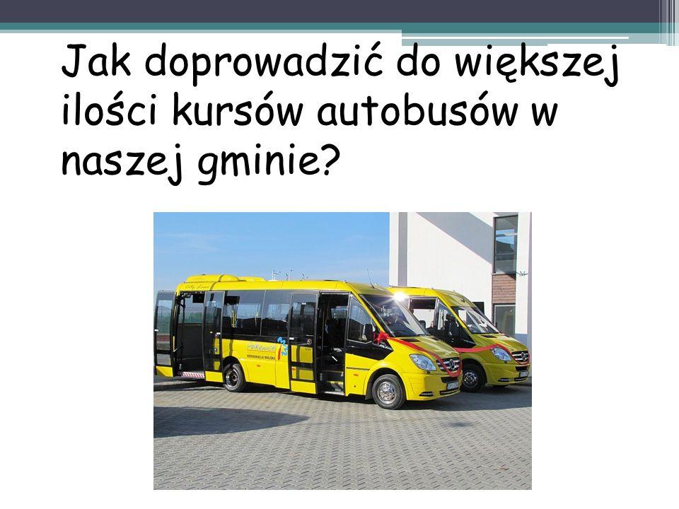 Jak doprowadzić do większej ilości kursów autobusów w naszej gminie