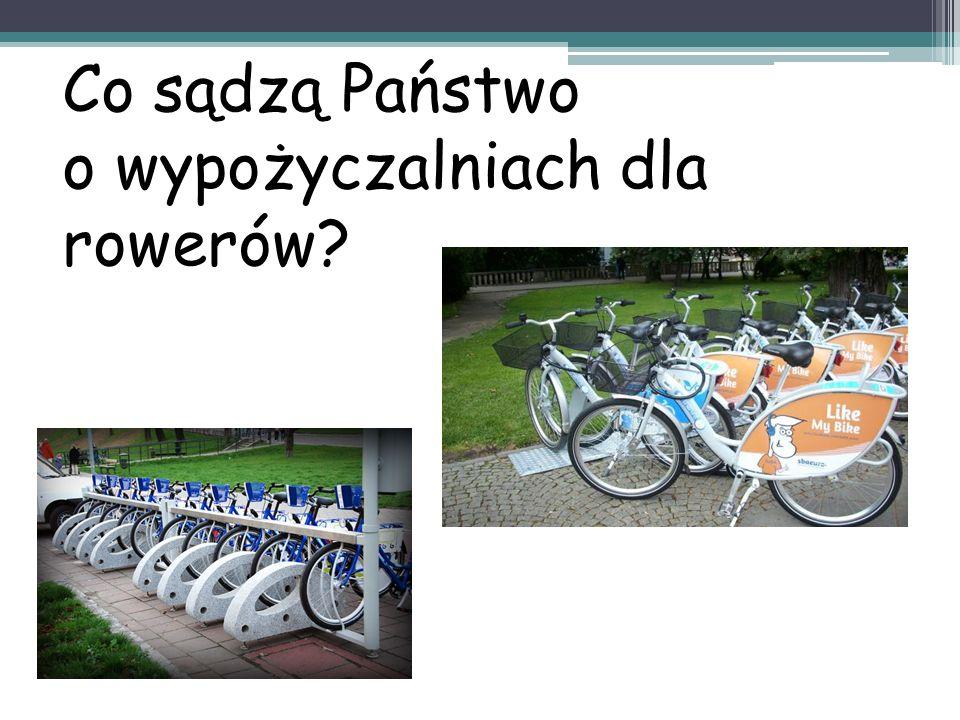 Co sądzą Państwo o wypożyczalniach dla rowerów?