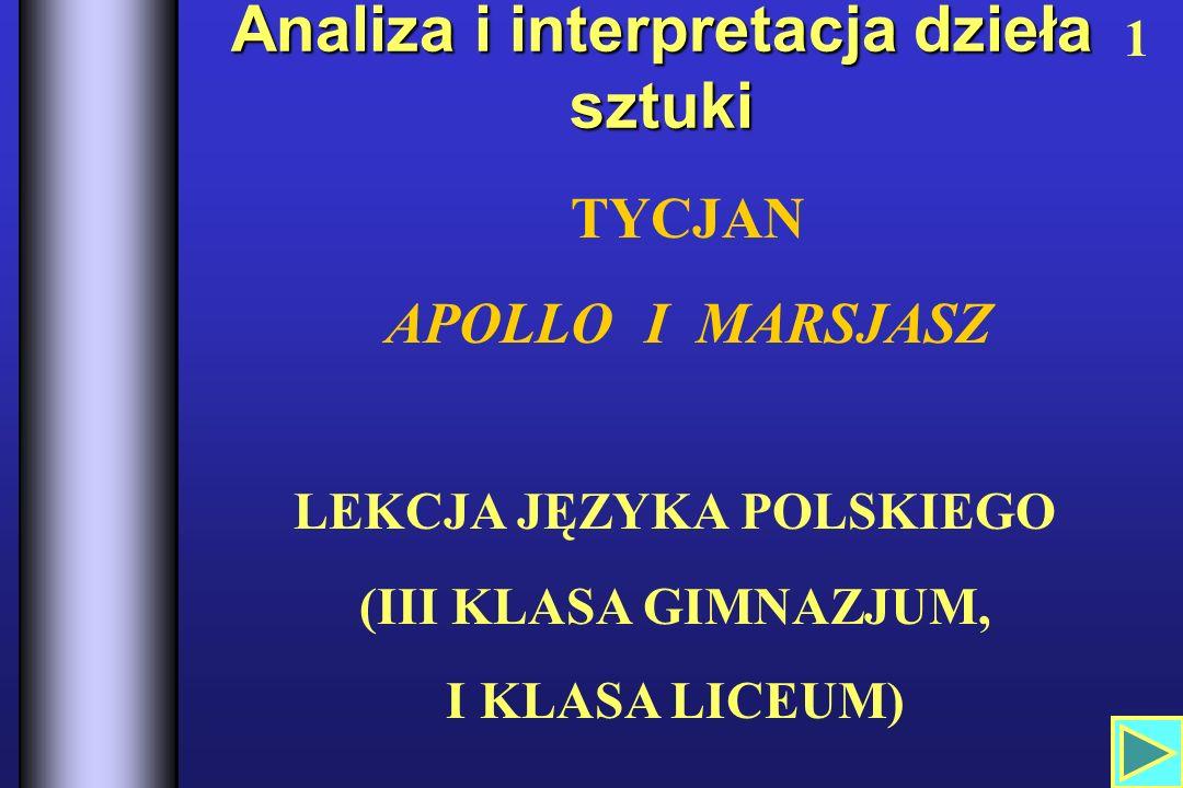 Analiza i interpretacja dzieła sztuki LEKCJA JĘZYKA POLSKIEGO (III KLASA GIMNAZJUM, I KLASA LICEUM) 1 TYCJAN APOLLO I MARSJASZ