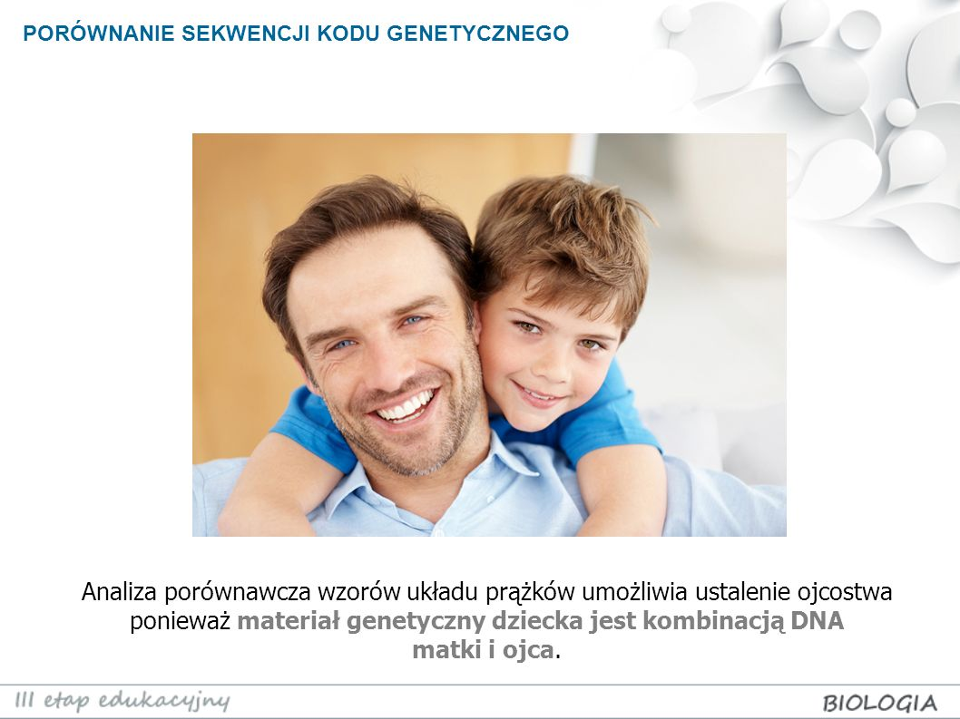 PORÓWNANIE SEKWENCJI KODU GENETYCZNEGO Analiza porównawcza wzorów układu prążków umożliwia ustalenie ojcostwa ponieważ materiał genetyczny dziecka jes