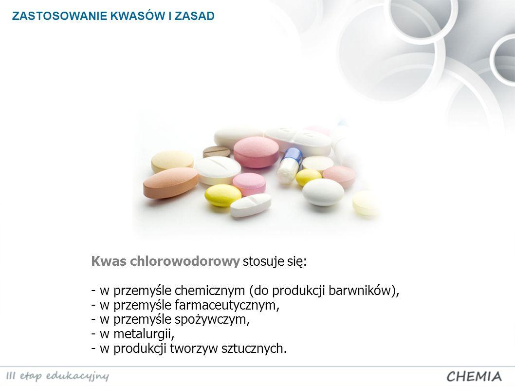 Kwas chlorowodorowy stosuje się: - w przemyśle chemicznym (do produkcji barwników), - w przemyśle farmaceutycznym, - w przemyśle spożywczym, - w metal