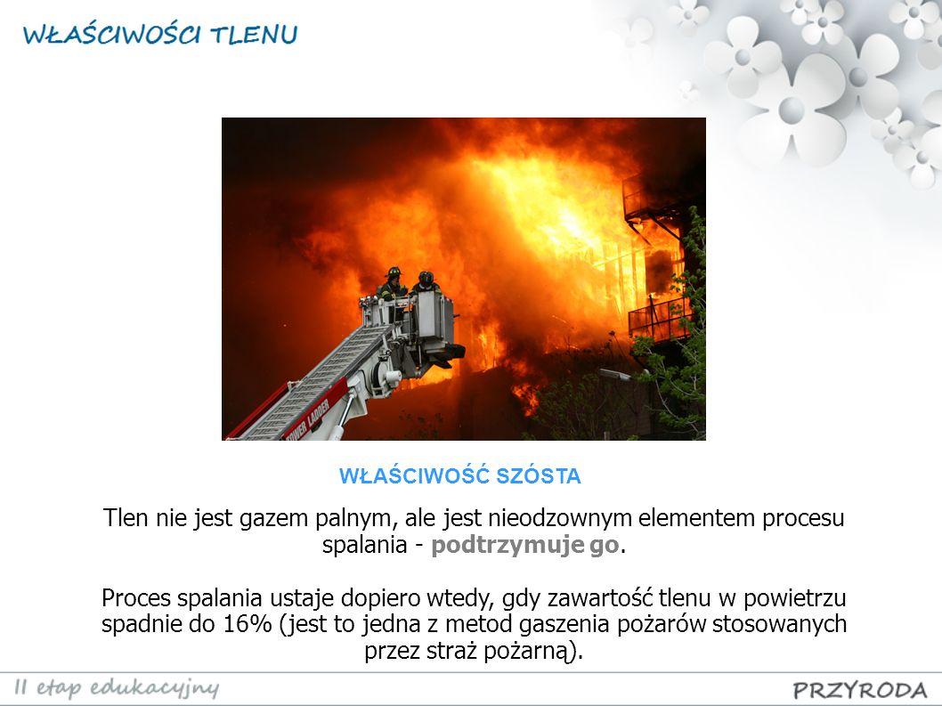 Tlen nie jest gazem palnym, ale jest nieodzownym elementem procesu spalania - podtrzymuje go. Proces spalania ustaje dopiero wtedy, gdy zawartość tlen