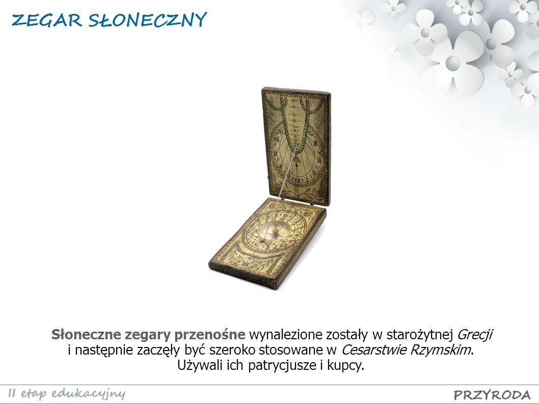 Słoneczne zegary przenośne wynalezione zostały w starożytnej Grecji i następnie zaczęły być szeroko stosowane w Cesarstwie Rzymskim.