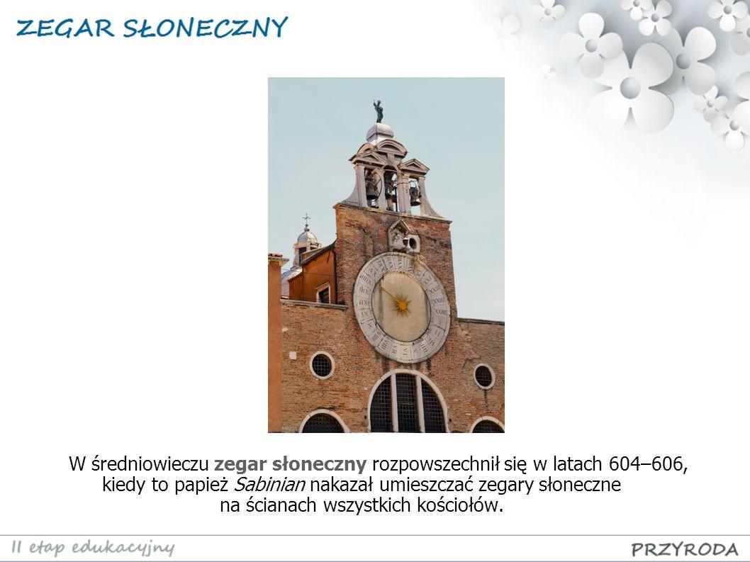 W średniowieczu zegar słoneczny rozpowszechnił się w latach 604–606, kiedy to papież Sabinian nakazał umieszczać zegary słoneczne na ścianach wszystkich kościołów.