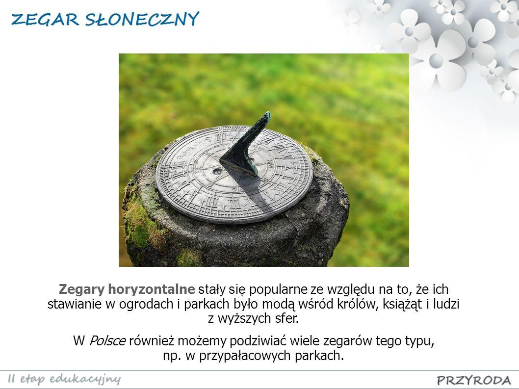 Zegary horyzontalne stały się popularne ze względu na to, że ich stawianie w ogrodach i parkach było modą wśród królów, książąt i ludzi z wyższych sfer.
