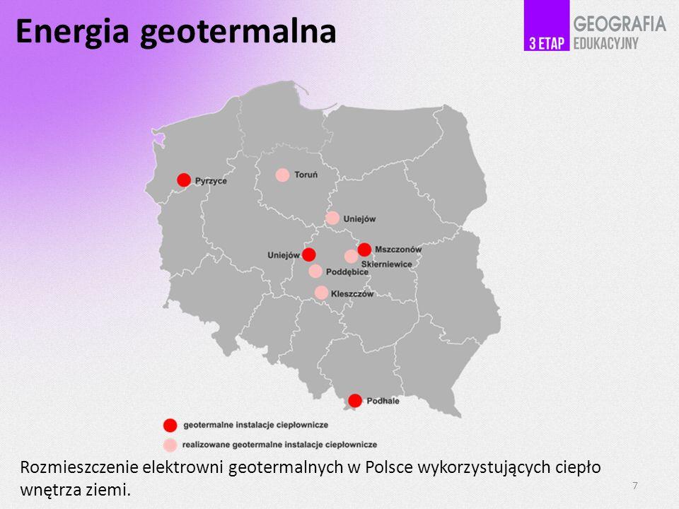 Energia geotermalna Rozmieszczenie elektrowni geotermalnych w Polsce wykorzystujących ciepło wnętrza ziemi. 7