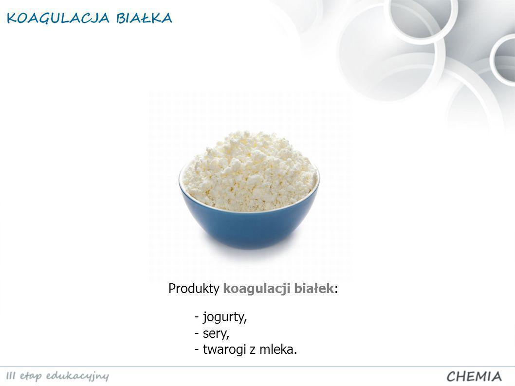 Produkty koagulacji białek: - jogurty, - sery, - twarogi z mleka.