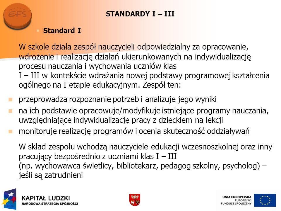 STANDARDY I – III Standard I W szkole działa zespół nauczycieli odpowiedzialny za opracowanie, wdrożenie i realizację działań ukierunkowanych na indyw