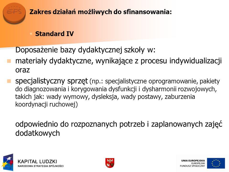 Zakres działań możliwych do sfinansowania: Standard IV Doposażenie bazy dydaktycznej szkoły w: materiały dydaktyczne, wynikające z procesu indywiduali