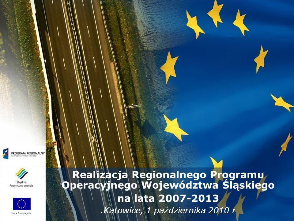 Realizacja Regionalnego Programu Operacyjnego Województwa Śląskiego na lata 2007-2013 Katowice, 1 października 2010 r.