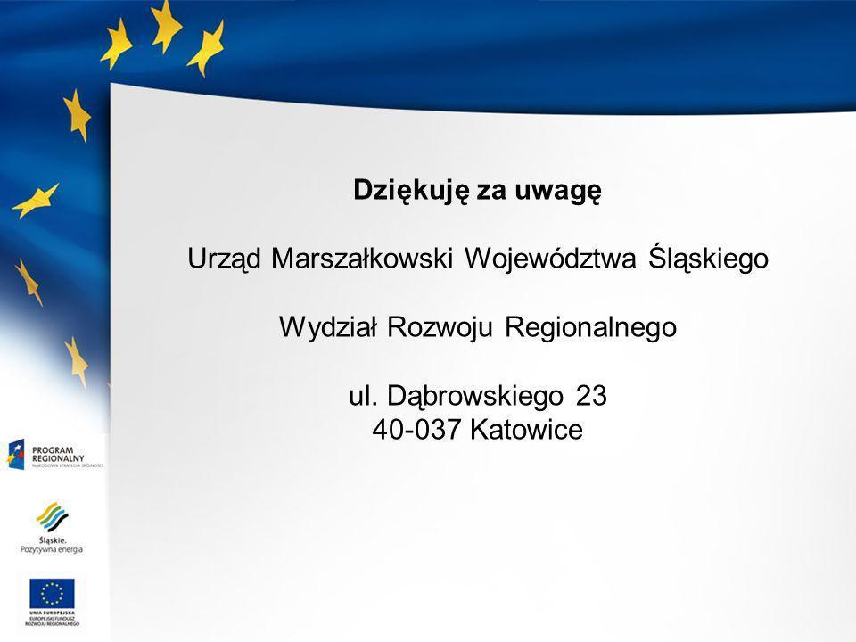 Dziękuję za uwagę Urząd Marszałkowski Województwa Śląskiego Wydział Rozwoju Regionalnego ul. Dąbrowskiego 23 40-037 Katowice