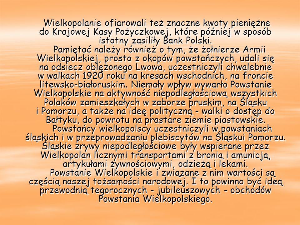 Wielkopolanie ofiarowali też znaczne kwoty pieniężne do Krajowej Kasy Pożyczkowej, które później w sposób istotny zasiliły Bank Polski. Pamiętać należ