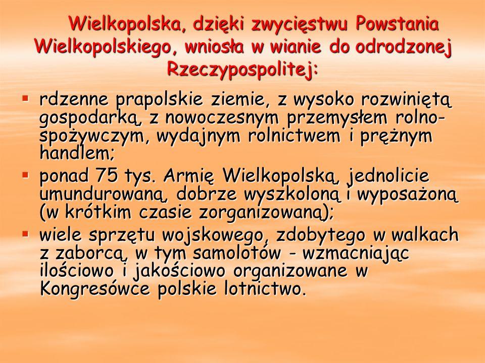 Wielkopolska, dzięki zwycięstwu Powstania Wielkopolskiego, wniosła w wianie do odrodzonej Rzeczypospolitej: Wielkopolska, dzięki zwycięstwu Powstania