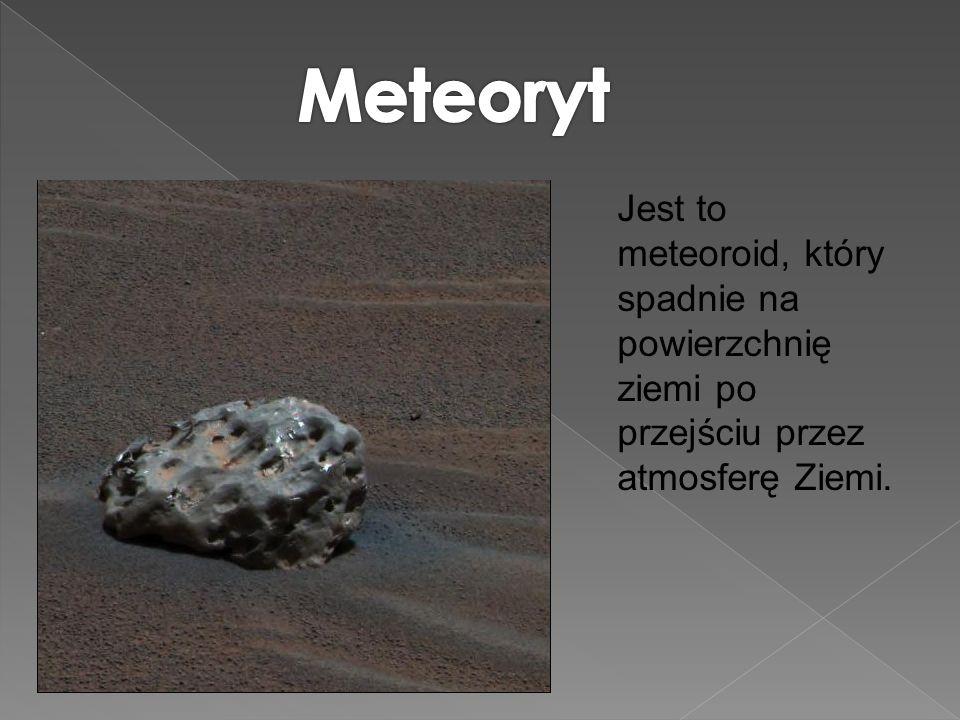 Jest to meteoroid, który spadnie na powierzchnię ziemi po przejściu przez atmosferę Ziemi.