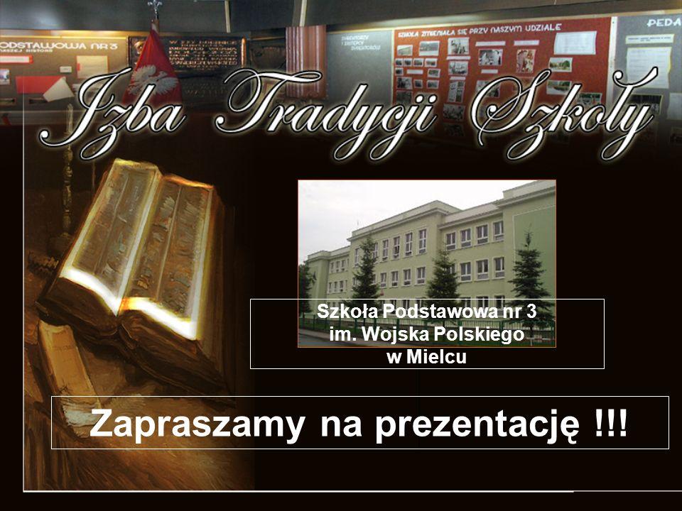 Zapraszamy na prezentację !!! Szkoła Podstawowa nr 3 im. Wojska Polskiego w Mielcu