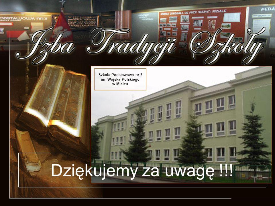 Szkoła Podstawowa nr 3 im. Wojska Polskiego w Mielcu Dziękujemy za uwagę !!!
