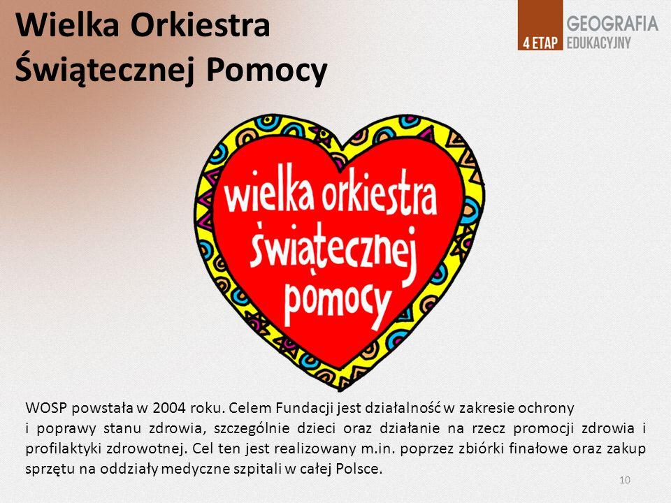 Wielka Orkiestra Świątecznej Pomocy WOSP powstała w 2004 roku. Celem Fundacji jest działalność w zakresie ochrony i poprawy stanu zdrowia, szczególnie