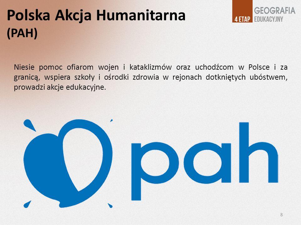 Polska Akcja Humanitarna (PAH) Niesie pomoc ofiarom wojen i kataklizmów oraz uchodźcom w Polsce i za granicą, wspiera szkoły i ośrodki zdrowia w rejon