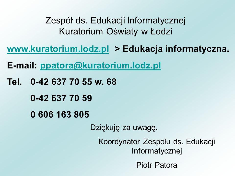 Zespół ds. Edukacji Informatycznej Kuratorium Oświaty w Łodzi Dziękuję za uwagę.