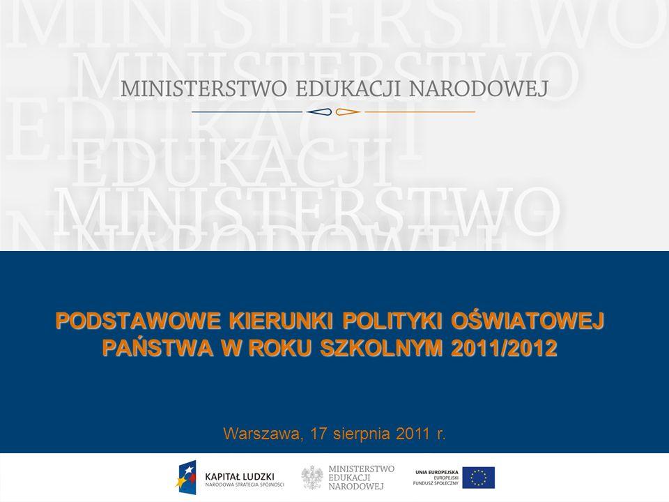PODSTAWOWE KIERUNKI POLITYKI OŚWIATOWEJ PAŃSTWA W ROKU SZKOLNYM 2011/2012 Warszawa, 17 sierpnia 2011 r.