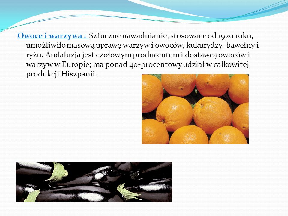 Owoce i warzywa : Sztuczne nawadnianie, stosowane od 1920 roku, umożliwiło masową uprawę warzyw i owoców, kukurydzy, bawełny i ryżu.