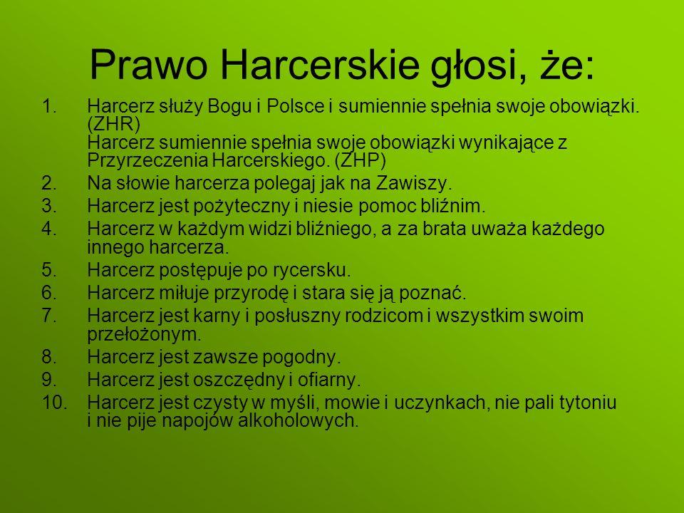 Prawo Harcerskie głosi, że: 1.Harcerz służy Bogu i Polsce i sumiennie spełnia swoje obowiązki. (ZHR) Harcerz sumiennie spełnia swoje obowiązki wynikaj