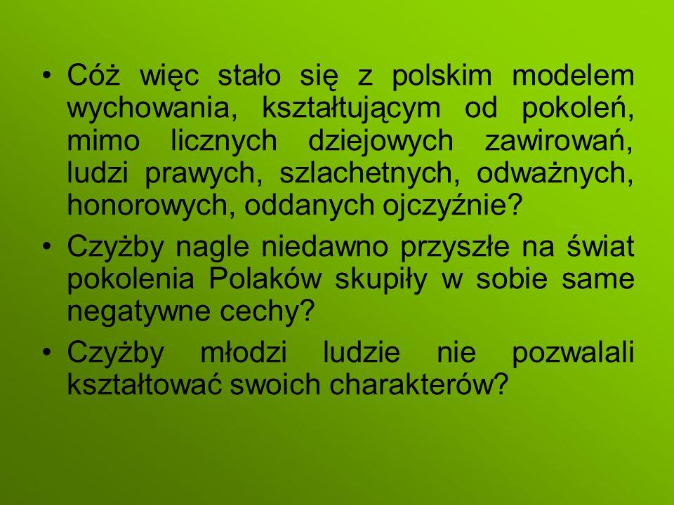 Cóż więc stało się z polskim modelem wychowania, kształtującym od pokoleń, mimo licznych dziejowych zawirowań, ludzi prawych, szlachetnych, odważnych,