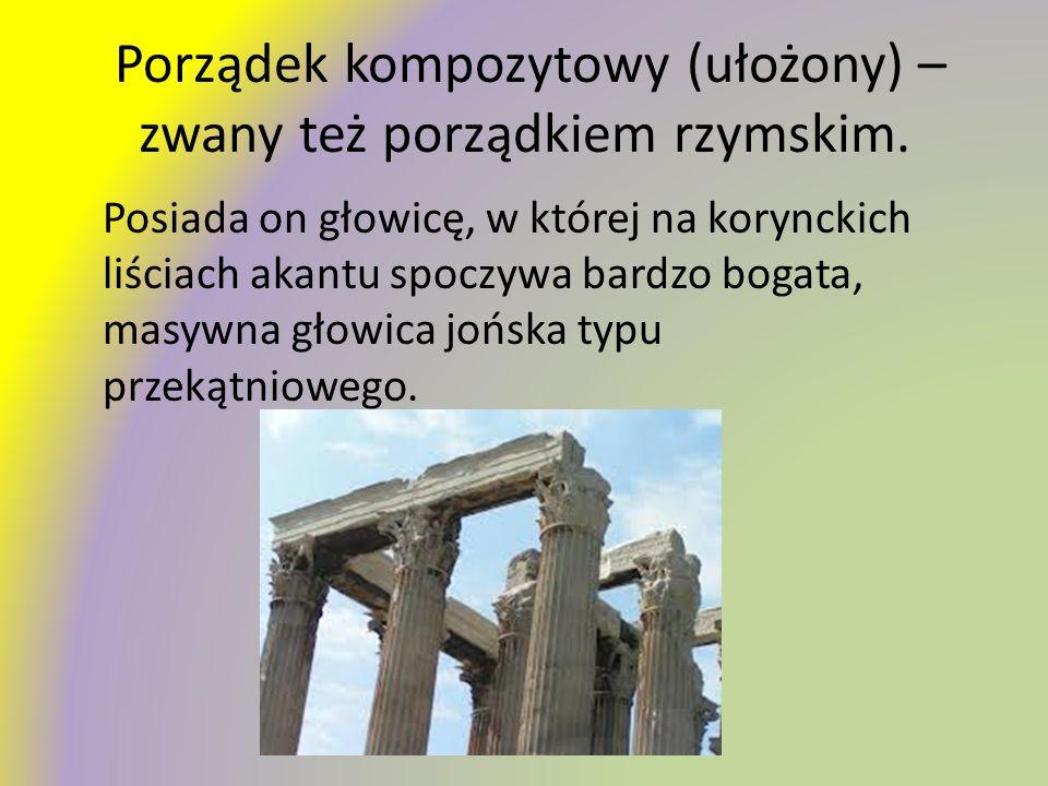 Porządek kompozytowy (ułożony) – zwany też porządkiem rzymskim. Posiada on głowicę, w której na korynckich liściach akantu spoczywa bardzo bogata, mas