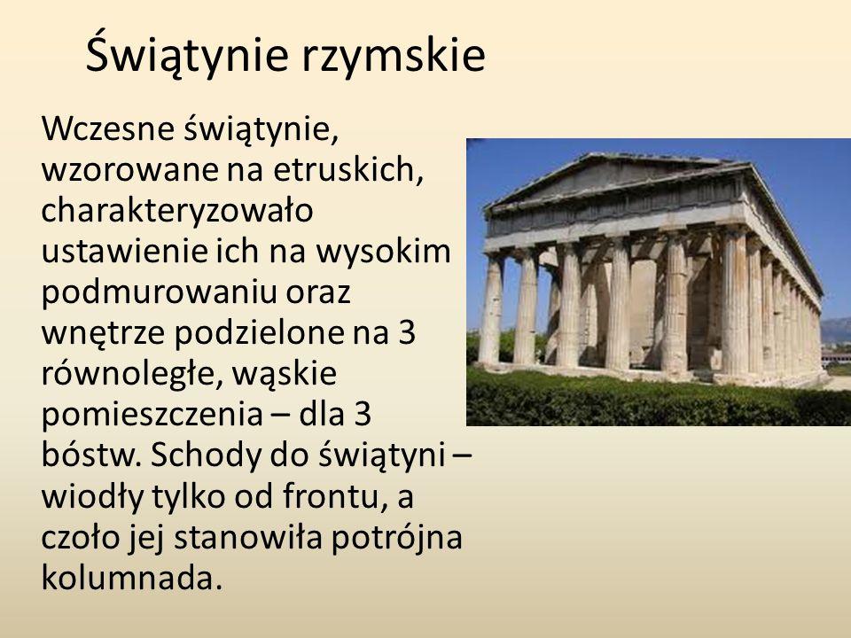 Świątynie rzymskie Wczesne świątynie, wzorowane na etruskich, charakteryzowało ustawienie ich na wysokim podmurowaniu oraz wnętrze podzielone na 3 rów