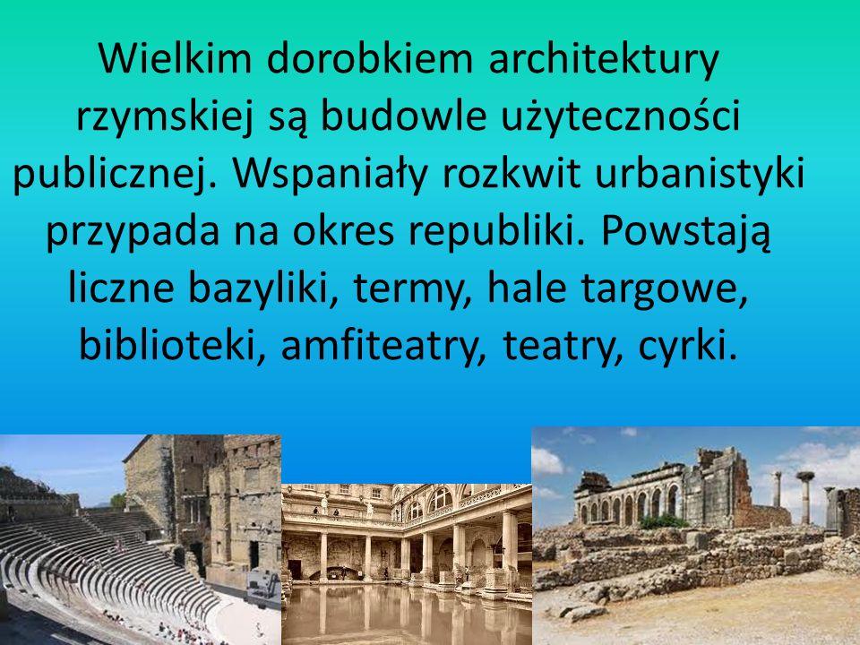 Wielkim dorobkiem architektury rzymskiej są budowle użyteczności publicznej. Wspaniały rozkwit urbanistyki przypada na okres republiki. Powstają liczn