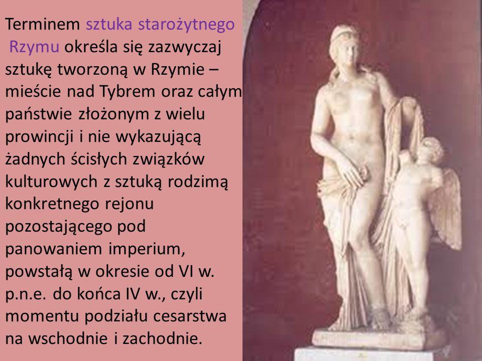 Terminem sztuka starożytnego Rzymu określa się zazwyczaj sztukę tworzoną w Rzymie – mieście nad Tybrem oraz całym państwie złożonym z wielu prowincji