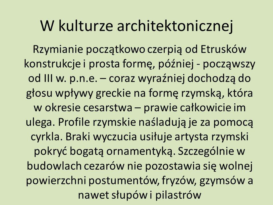 W kulturze architektonicznej Rzymianie początkowo czerpią od Etrusków konstrukcje i prosta formę, później - począwszy od III w. p.n.e. – coraz wyraźni