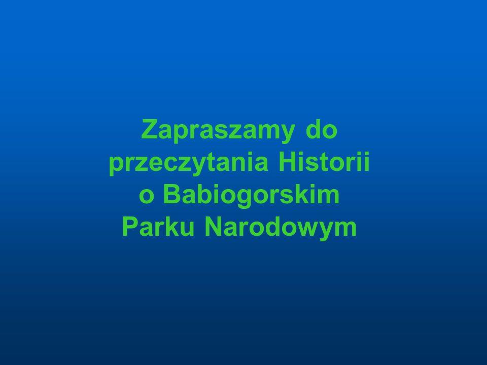 Historia Babiogórskiego Parku Narodowego Historia Park został powołany Rozporządzeniem Rady Ministrów z dnia 30 października 1954 roku.