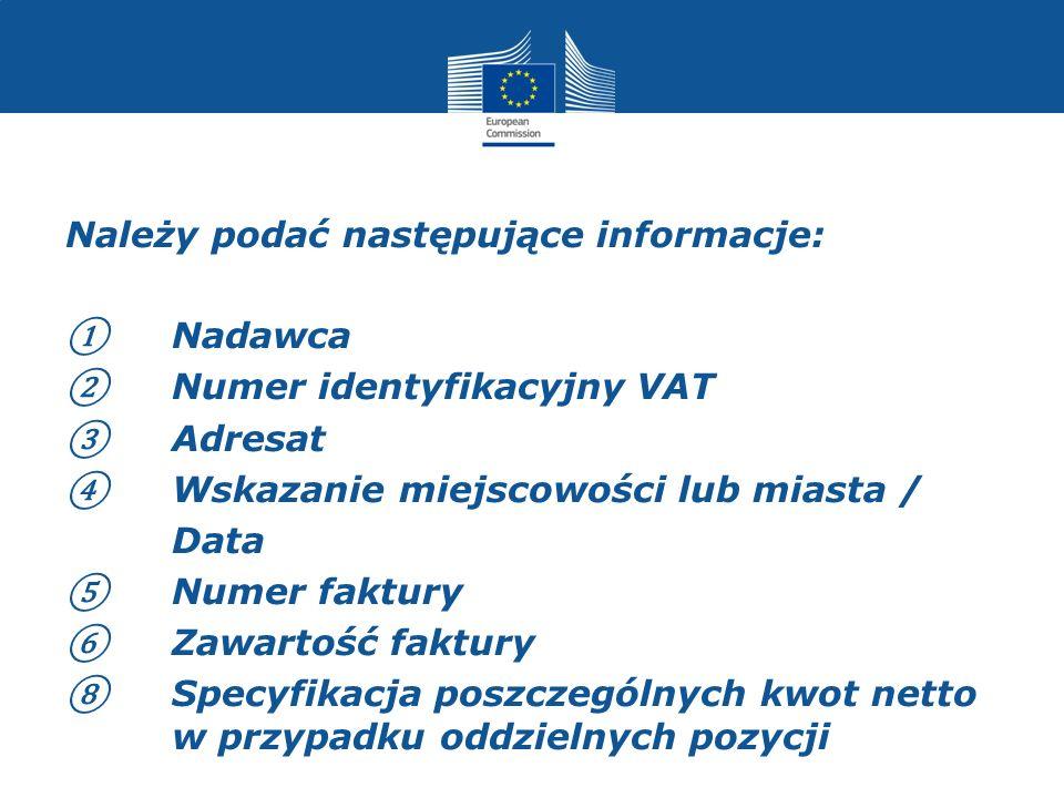 Należy podać następujące informacje: Nadawca Numer identyfikacyjny VAT Adresat Wskazanie miejscowości lub miasta / Data Numer faktury Zawartość faktury Specyfikacja poszczególnych kwot netto w przypadku oddzielnych pozycji