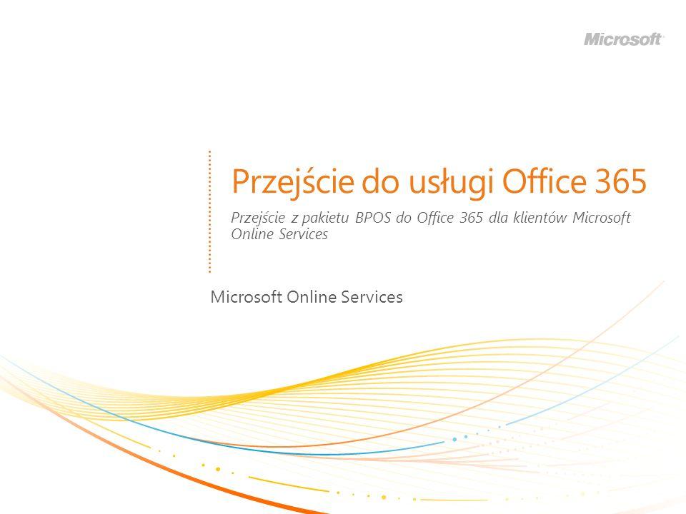 Przejście do usługi Office 365 Microsoft Online Services Przejście z pakietu BPOS do Office 365 dla klientów Microsoft Online Services
