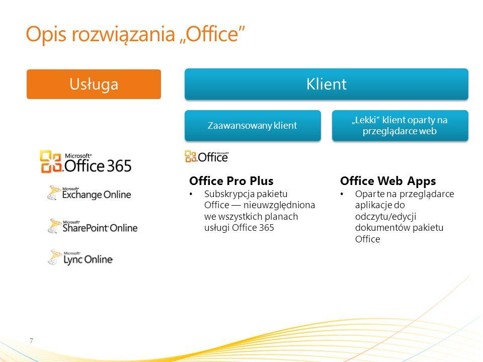 Opis rozwiązania Office 7 UsługaKlient Zaawansowany klient Lekki klient oparty na przeglądarce web Office Web Apps Oparte na przeglądarce aplikacje do odczytu/edycji dokumentów pakietu Office Office Pro Plus Subskrypcja pakietu Office nieuwzględniona we wszystkich planach usługi Office 365