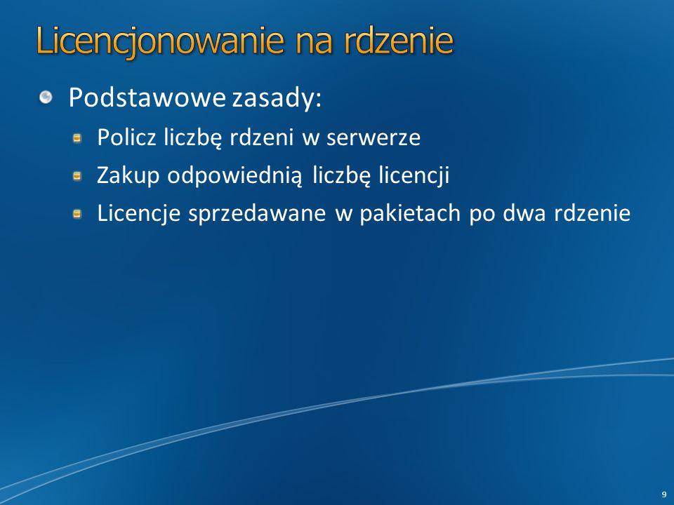 Podstawowe zasady: Policz liczbę rdzeni w serwerze Zakup odpowiednią liczbę licencji Licencje sprzedawane w pakietach po dwa rdzenie 9