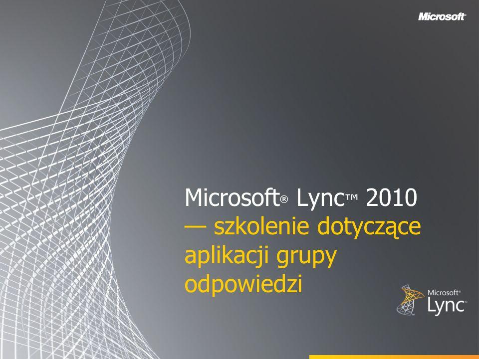 Microsoft ® Lync 2010 szkolenie dotyczące aplikacji grupy odpowiedzi