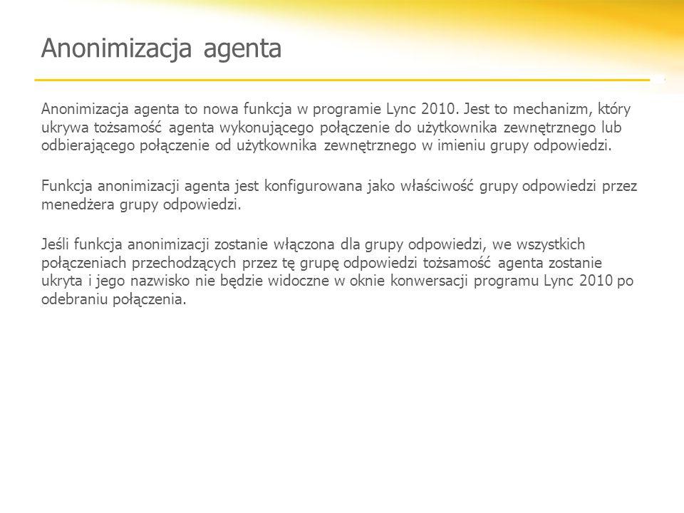 Anonimizacja agenta Anonimizacja agenta to nowa funkcja w programie Lync 2010.