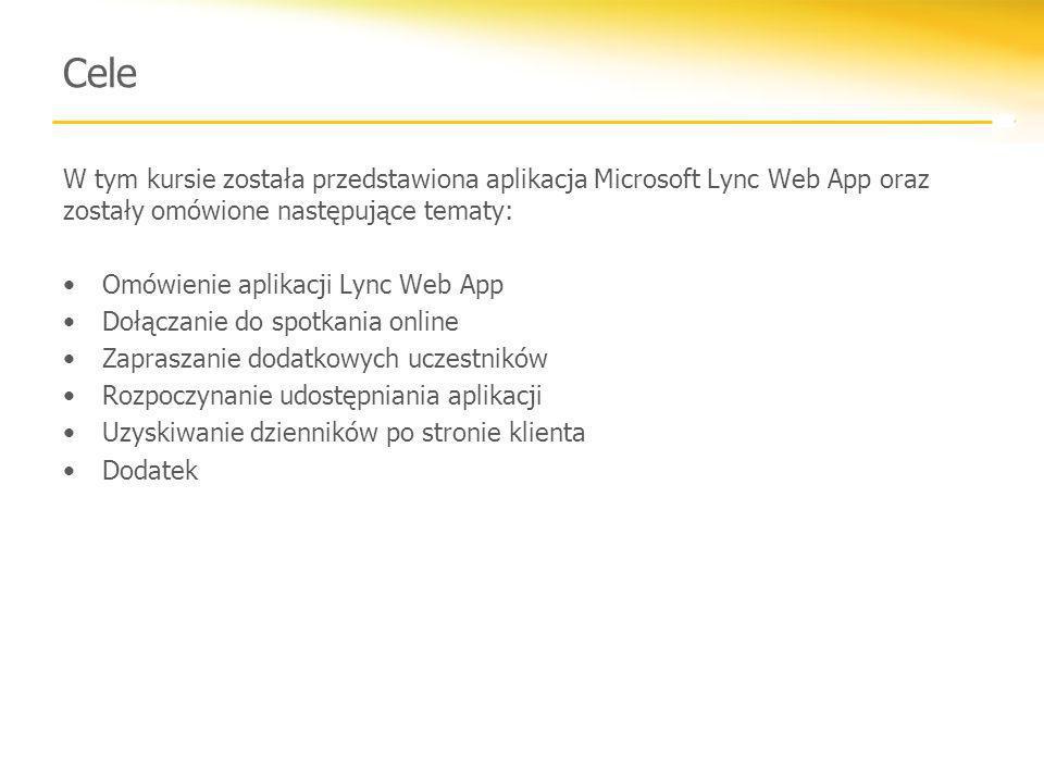 Cele W tym kursie została przedstawiona aplikacja Microsoft Lync Web App oraz zostały omówione następujące tematy: Omówienie aplikacji Lync Web App Do