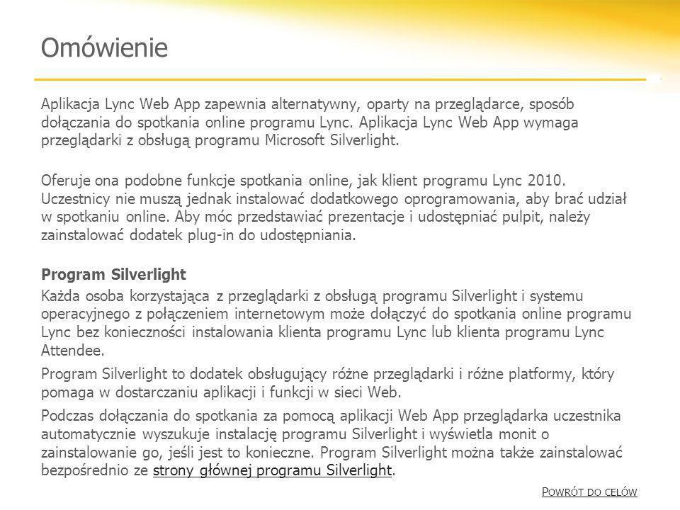 Omówienie Aplikacja Lync Web App zapewnia alternatywny, oparty na przeglądarce, sposób dołączania do spotkania online programu Lync. Aplikacja Lync We