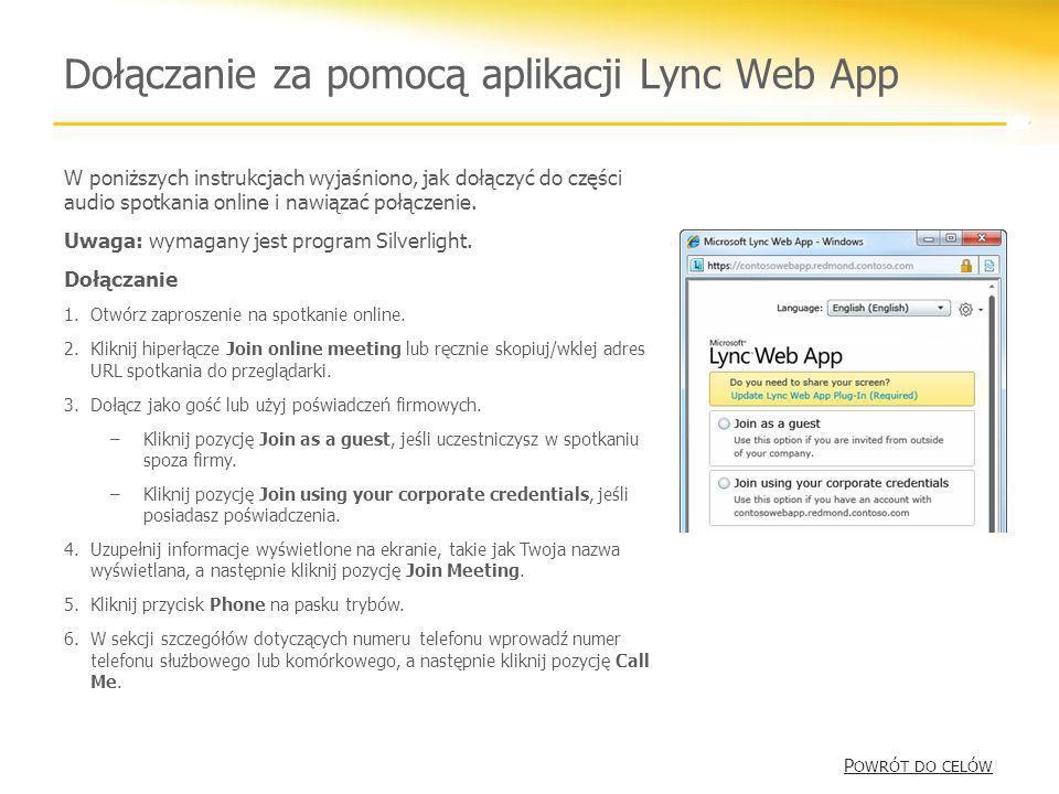Dołączanie za pomocą aplikacji Lync Web App W poniższych instrukcjach wyjaśniono, jak dołączyć do części audio spotkania online i nawiązać połączenie.